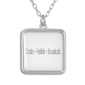 """CREATE  •  PUBLISH  •  BROADCAST"", text, CREATE, Silver Plated Necklace"