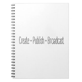 """CREATE  •  PUBLISH  •  BROADCAST"", text, CREATE, Spiral Notebook"