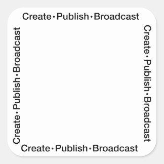 """""""CREATE  •  PUBLISH  •  BROADCAST"""", text, CREATE, Square Sticker"""