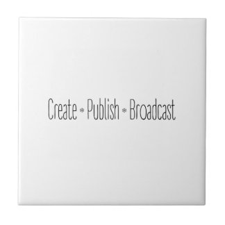 """CREATE  •  PUBLISH  •  BROADCAST"", text, CREATE, Tile"
