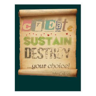 Create, Sustain, Destroy ...Your Choice! Post Card