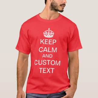 Create Your Own Keep Calm and Carry On Custom T-Shirt