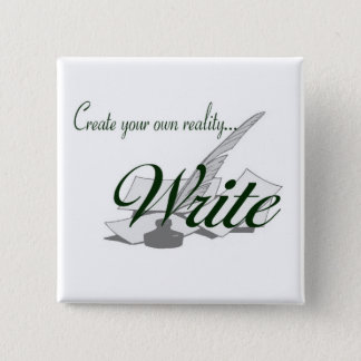 Create your own reality...WRITE 2 Inch Square Button