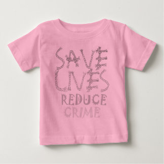 Create your own Save Lives Reduce Crime Baby T-Shirt