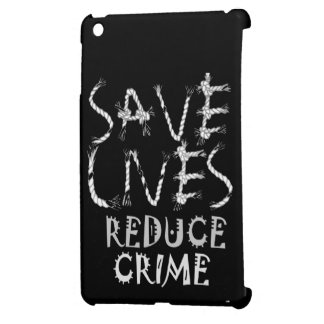 Create your own Save Lives Reduce Crime Case For The iPad Mini