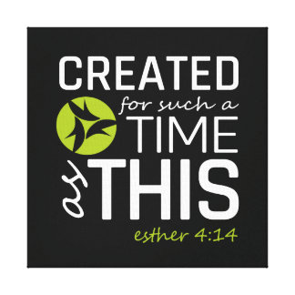 Created For Such A Time As This!  (It Works!) Canvas Print