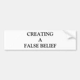 CREATING A FALSE BELIEF BUMPER STICKER