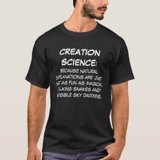 CREATION SCIENCE:, Because natural explanations... T-Shirt