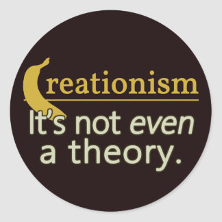 Creationism. It's not even a theory. Sticker