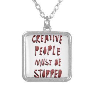 CREATIVE PEOPLE MUST BE STOPPED SILVER PLATED NECKLACE
