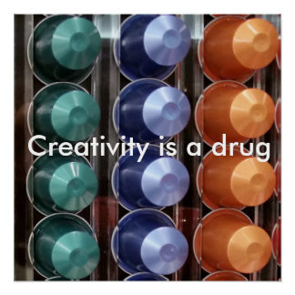 Creativity is a drug perfect poster