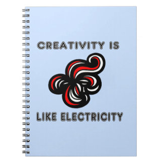 """""""Creativity is Like Electricity"""" Spiral Notebook"""