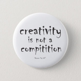 Creativity is not a competition 2 inch round button