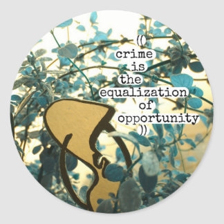 crime is the equalization of opportunity round sticker