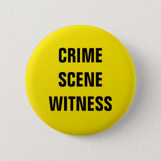 Crime Scene Witness 2 Inch Round Button