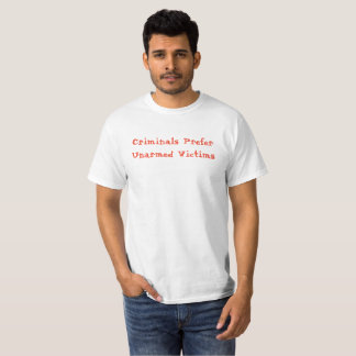 Criminals Prefer Unarmed Victims T-Shirt