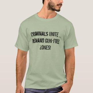 Criminals UNITE ... Demand GUN-FREE ZONES! T-Shirt