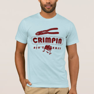 Crimpin Aint Easy - Customized T-Shirt