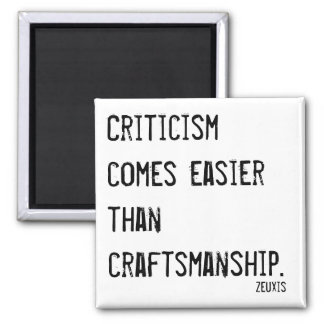 Criticism comes easier than craftsmanship quote magnet