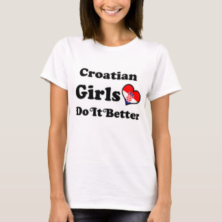 CROATIAN GIRLS DO IT BETTER T-Shirt