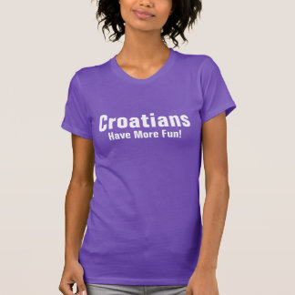 Croatians have more fun! T-Shirt