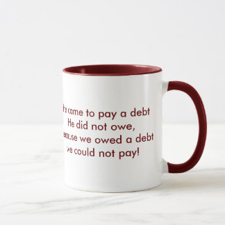 Cross, He came to pay a debt He did no... Mug