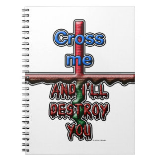 Cross me...and I'll destroy you Spiral Note Books