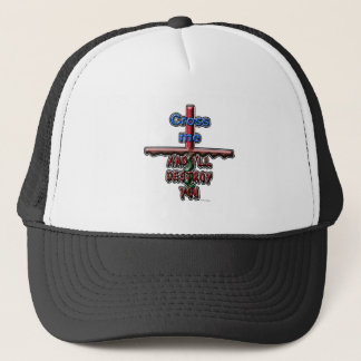 Cross me...and I'll destroy you Trucker Hat