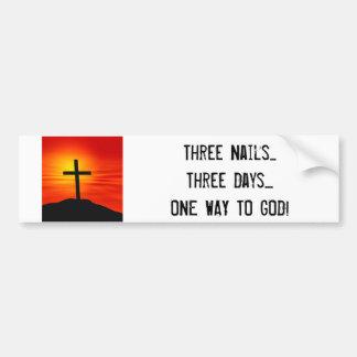 cross, Three Nails...Three Days....ONE WAY TO GOD! Bumper Sticker