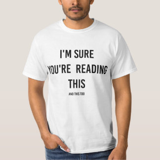 CROTees Funny Text 023 - I'm SureYou're reading Th T-Shirt