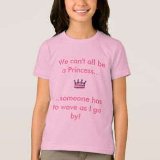 crown, We can't all bea Princess..., ...someone... T-Shirt