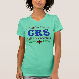 CRS- Can't  Remember Stuff T-Shirt