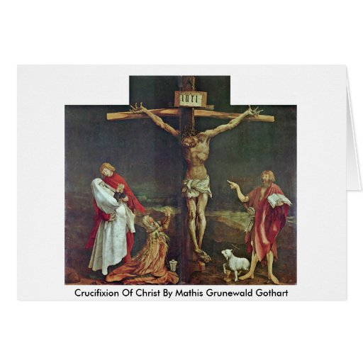 Crucifixion Of Christ By Mathis Grunewald Gothart Cards