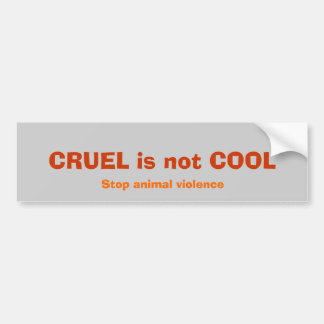 CRUEL is not COOL, Stop animal violence Bumper Sticker