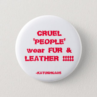 CRUEL 'PEOPLE' wear FUR & LEATHER !!!!!, -KATUS... 2 Inch Round Button