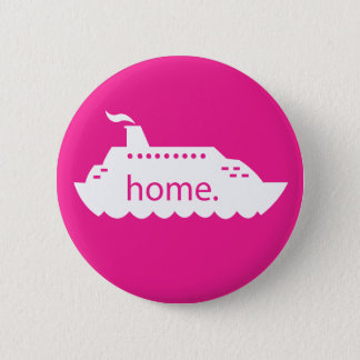 Cruise Ship Home - hot pink 2 Inch Round Button