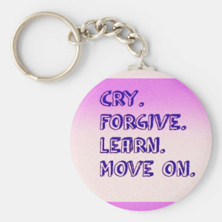 CRY FORGIVE LEARN MOVE ON MOTIVATIONAL QUOTES ADVI BASIC ROUND BUTTON KEYCHAIN