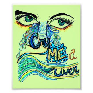 Cry Me A River Art Photo