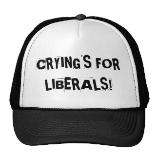 crying is for liberals trucker hat