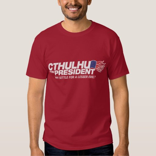 cthulhu for president - why settle for a lesser ev shirt