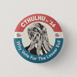 Cthulhu in '16 Why Vote For The Lesser Evil 1 Inch Round Button