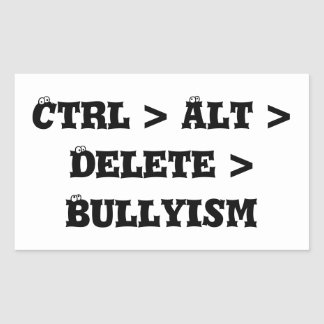 Ctrl > Alt > Delete > Bullyism - Anti Bully Sticker