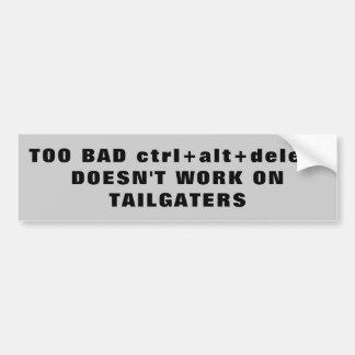 ctrl alt delete Tailgaters? Bumper Sticker
