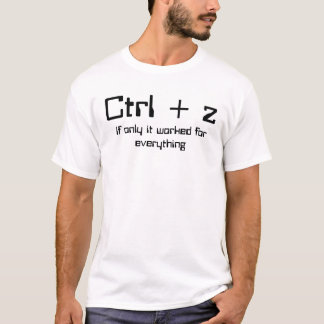 Ctrl + z , If only it worked for everything T-Shirt