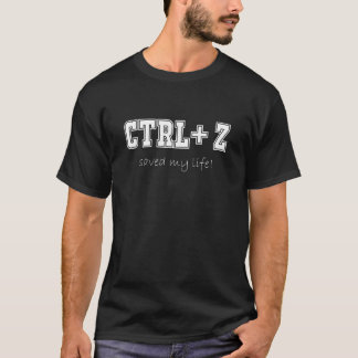 CTRL-Z saved my life! T-Shirt