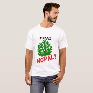 Cual Nopal? T-shirt