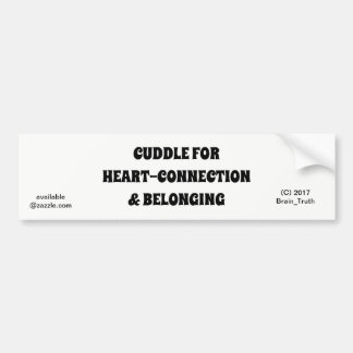 CUDDLE OFTEN FOR HEART-CONNECTION & BELONGING BUMPER STICKER