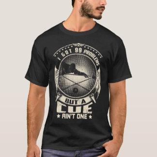 Cue ain't One Problem - hot Billiards T-Shirt