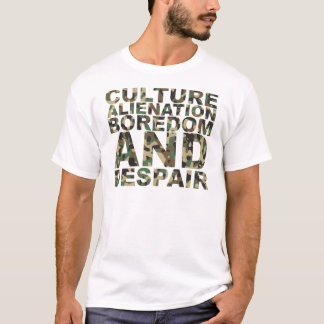Culture Alienation Boredom and Despair T-Shirt