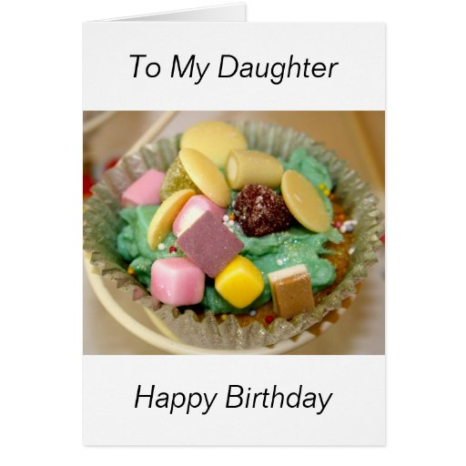 Birthday Cake Images For My Daughter : Cup Cake To My Daughter Happy Birthday Greeting Card Zazzle